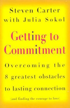 Getting To Commitment by Steven Carter & Julia Sokol