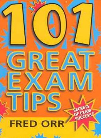 101 Great Exam Tips by Fred Orr