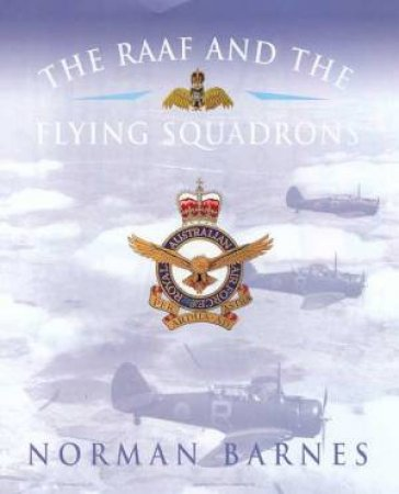The RAAF And The Flying Squadrons by Norman Barnes