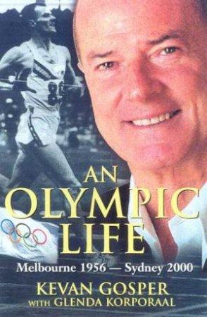 An Olympic Life by Kevin Gosper & Glenda Korporaal