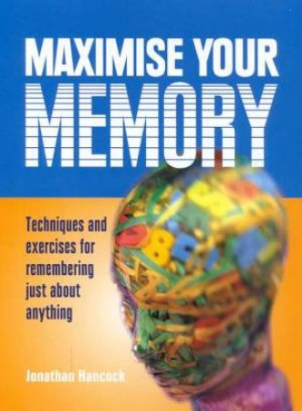 Maximise Your Memory by Jonathan Hancock