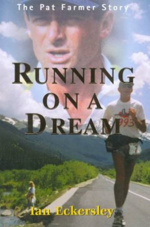 Running On A Dream: The Pat Farmer Story by Ian Eckersely