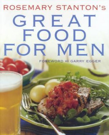 Rosemary Stanton's Great Food For Men by Rosemary Stanton