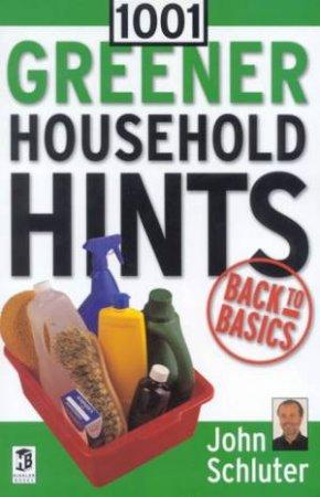 1001 Greener Household Hints by John Schluter