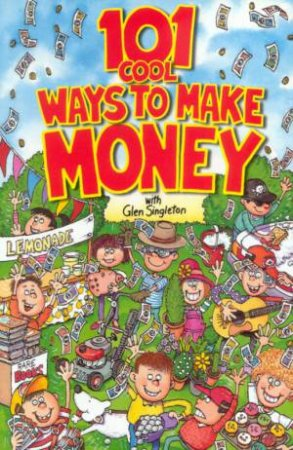 101 Cool Ways To Make Money by Glen Singleton