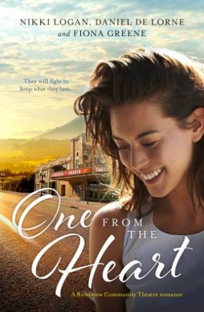 One From The Heart - A Rivervue Community Theatre Romance Anthology/Tread The Boards/Set The Stage/Take A Bow by Daniel De Lorne & Fiona Greene & Nikki Logan