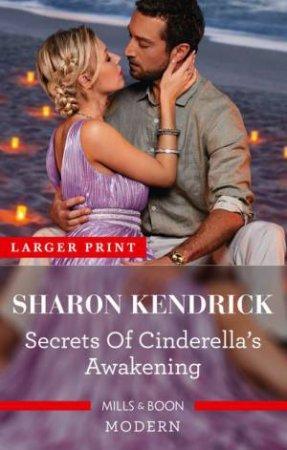 Secrets Of Cinderella's Awakening by Sharon Kendrick