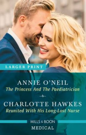 The Princess And The Paediatrician/Reunited With His Long-Lost Nurse by Charlotte Hawkes & Annie O'Neil