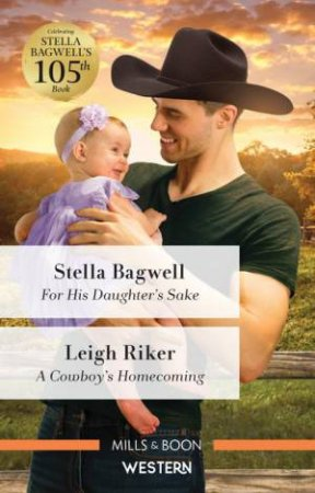 For His Daughter's Sake/A Cowboy's Homecoming by Stella Bagwell & Leigh Riker
