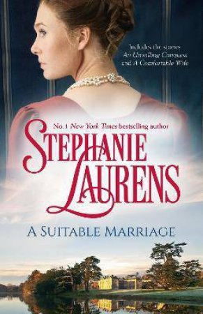A Suitable Marriage/An Unwilling Conquest/A Comfortable Wife by Stephanie Laurens