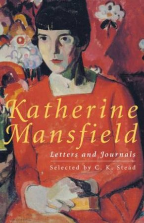 Katherine Mansfield: Letters & Journals by C K Stead