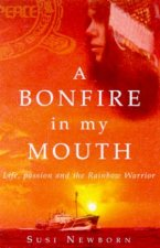 A Bonfire In My Mouth Life Passion And The Rainbow Warrior