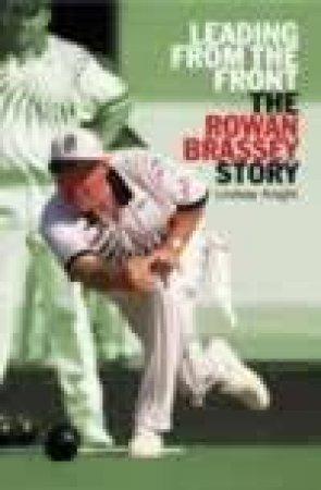 Leading From The Front: Rowan Brassey - Kiwi Bowls Legend by Rowan Brassey & Lindsay Knight