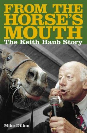 From The Horses Mouth: The Keith Haug Story by Mike Dillon