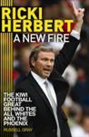 Ricki Herbert: A New Fire by Russell Gray