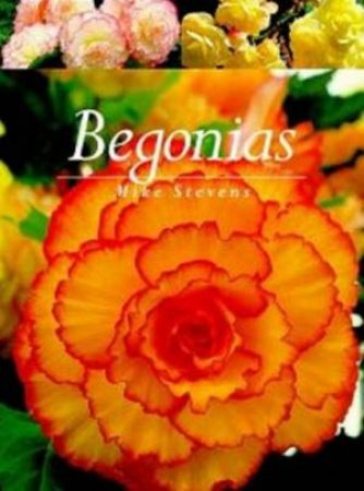 A Gardener's Guide To Begonias by Mike Stevens
