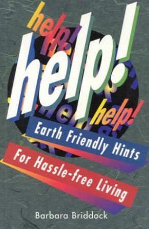 Help!: Earth Friendly Hints For Hassle-Free Living by Barbara Briddock