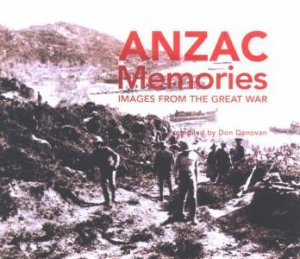Anzac Memories: Images From The Great War by Don Donovan