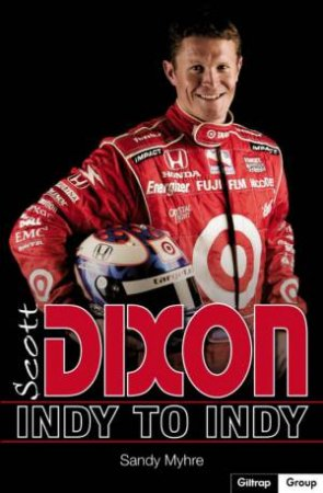 Scott Dixon: A Year At Pace by Sandy Myhre