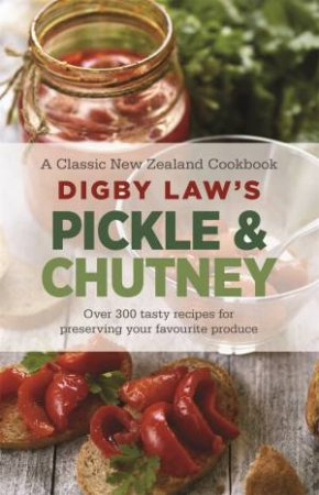 Digby Law's Pickle & Chutney Cookbook by Digby Law
