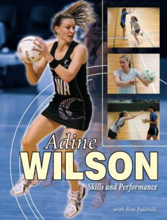 Adine Wilson: Skills & Performance by Ron Palenski