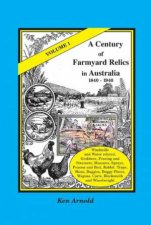 A Century of Farmyard Relics in Australia 18401940 Volume 1