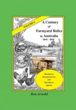 A Century of Farmyard Relics in Australia 18401940 Volume 5