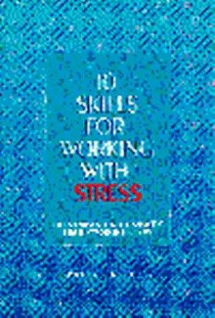 10 Skills For Working With Stress by Robert P Burns