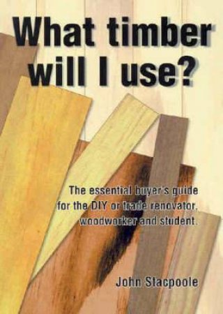 What Timber Will I Use? by John Stacpoole