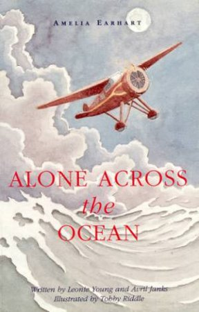 Alone Across The Ocean: Amelia Earhart by Leonte Young & Avril Janks