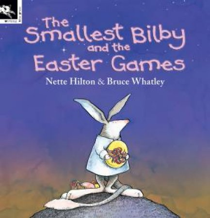 The Smallest Bilby And The Easter Games by Nette Hilton & Bruce Whatley