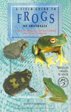 A Field Guide To Frogs Of Australia by Martyn Robinson