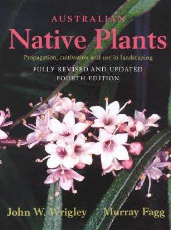 Australian Native Plants by John W Wrigley & Murray Fagg