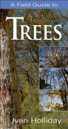 Field Guide To Australian Trees (3rd Edition) by Ivan Holliday
