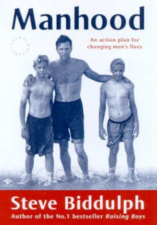 Manhood: An Action Plan For Changing Men's Lives by Steve Biddulph