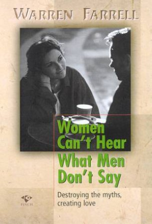 Women Can't Hear What Men Don't Say by Warren Farrell