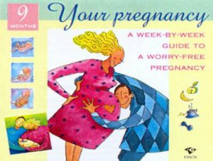 Your Pregnancy: A Week-By-Week Guide To A Worry-Free Pregnancy by Ann Somers