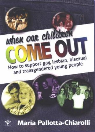 When Our Children Come Out: How To Support Gay, Lesbian, Bisexual And Transgendered Young People by Dr Maria Pallotta-Chiarolli