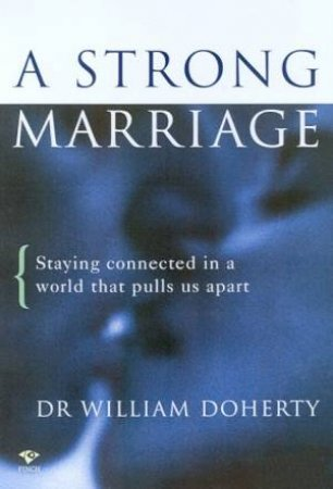 A Strong Marriage by Dr William Doherty