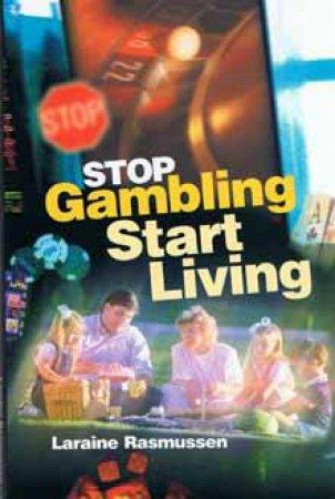 Stop Gambling, Start Living by Laraine Rasmussen