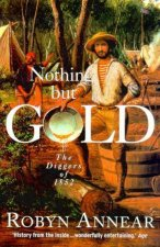 Nothing But Gold The Diggers Of 1852