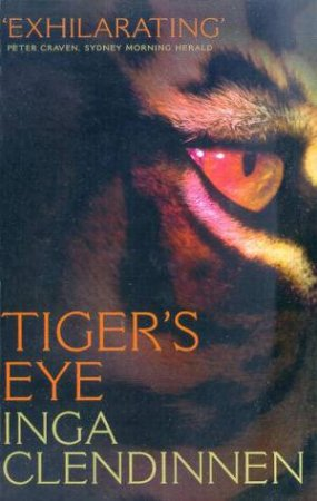 Tiger's Eye: A Memoir by Inga Clendinnen