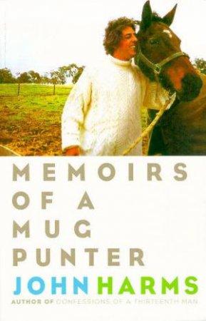 Memoirs Of A Mug Punter by John Harms