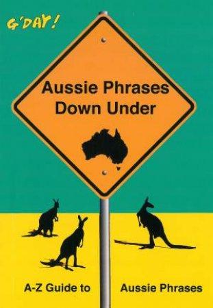 Aussie Phrases Down Under: A-Z Guide To Aussie Phrases
