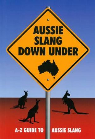 Aussie Slang Down Under: A-Z Guide To Aussie Slang by Diane McInnes