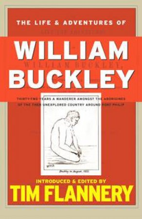 The Life & Adventures Of William Buckley by Tim Flannery