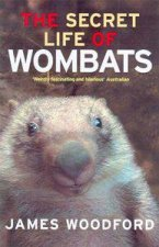 The Secret Life Of Wombats by James Woodford