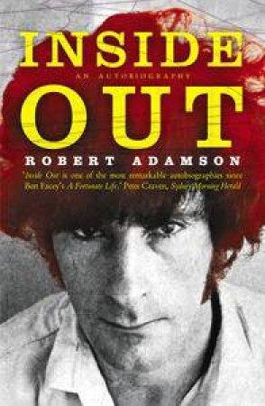 Robert Adamson: Inside Out: An Autobiography by Robert Adamson