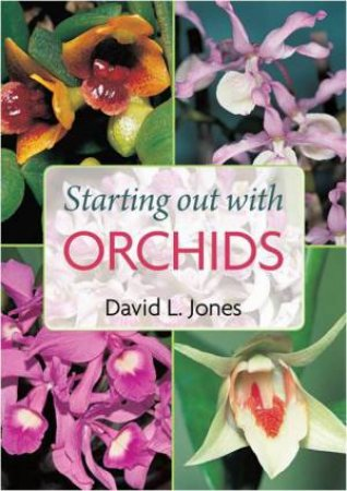 Starting Out With Orchids by David L Jones
