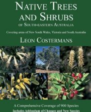 Native Trees And Shrubs Of South-Eastern Australia by Leon Costermans
